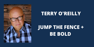 Terry O'Reilly – Jump the Fence and Be Bold in Your Business